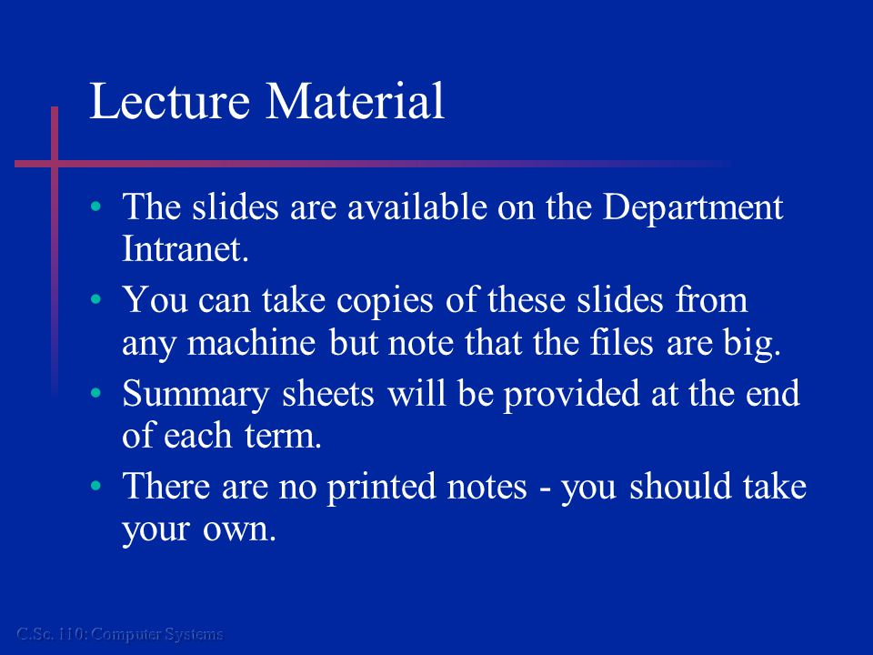 Lecture Material The slides are available on the Department Intranet.