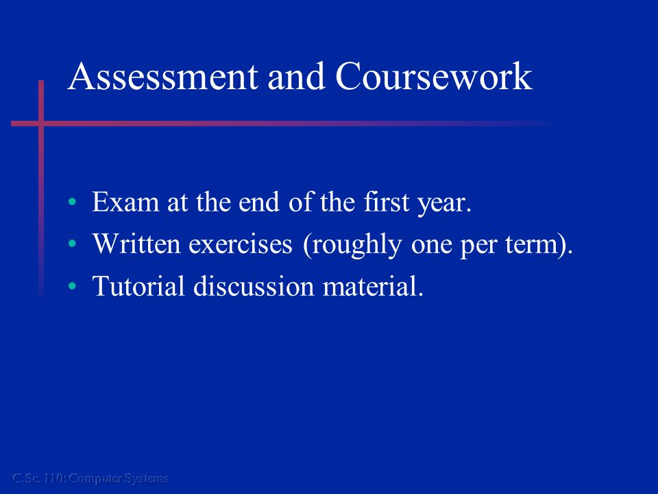 Assessment and Coursework Exam at the end of the first year.