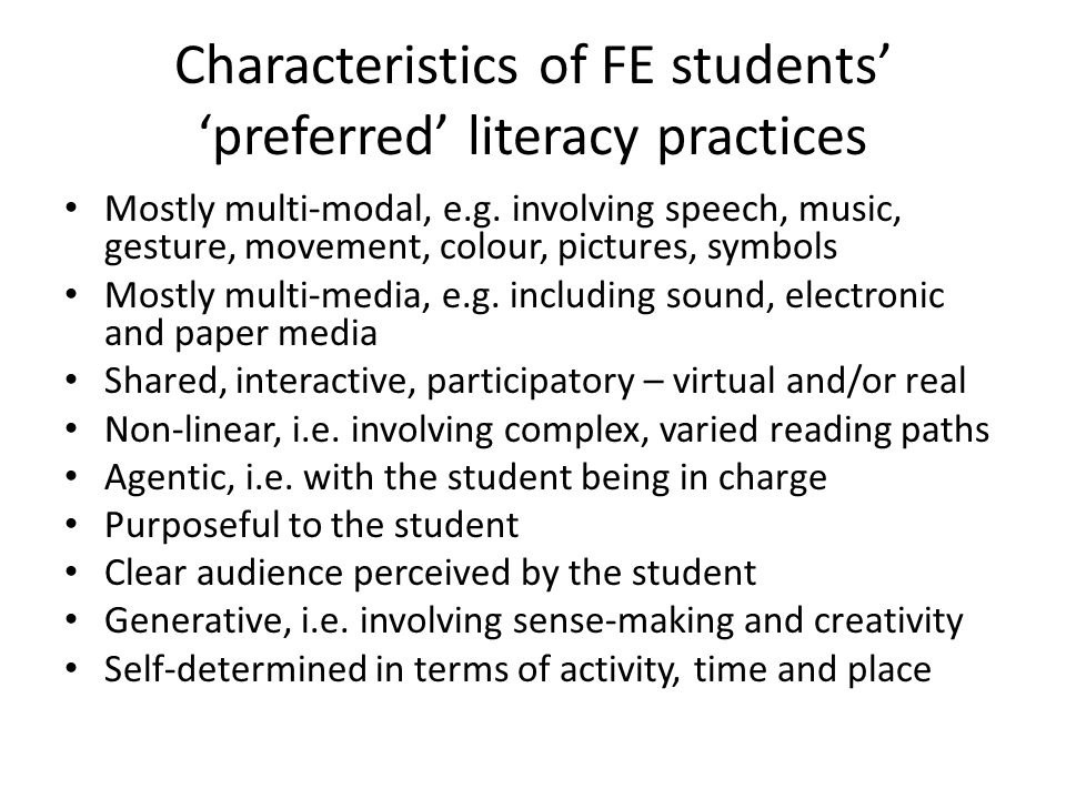 Characteristics of FE students' 'preferred' literacy practices Mostly multi-modal, e.g.