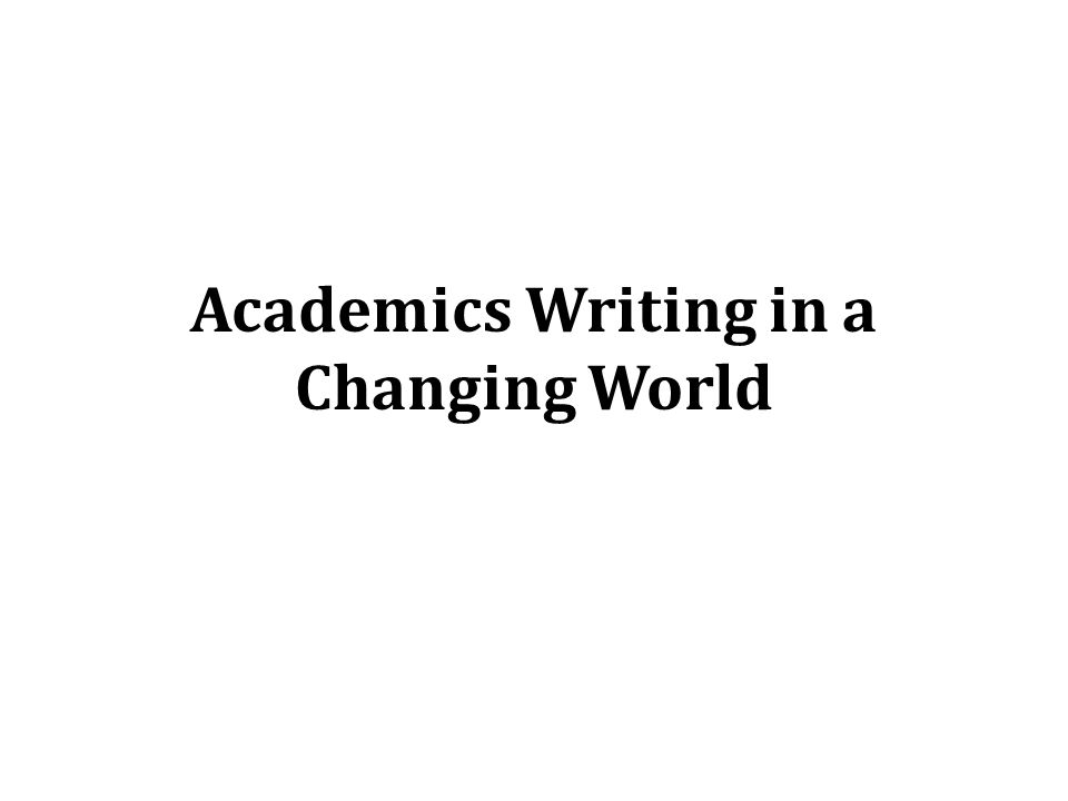 Academics Writing in a Changing World