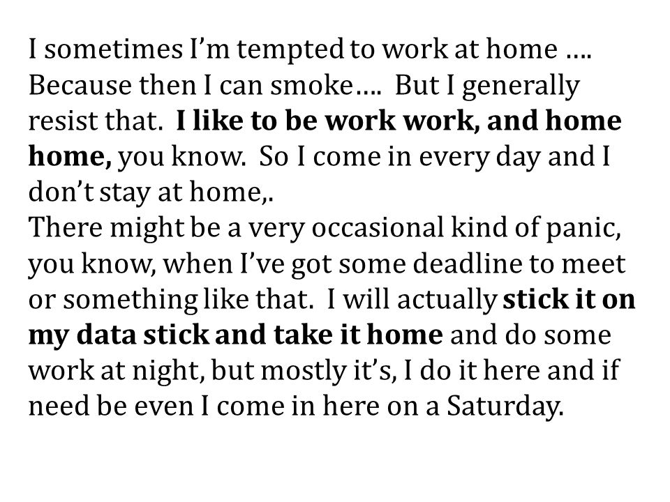 I sometimes I'm tempted to work at home …. Because then I can smoke….