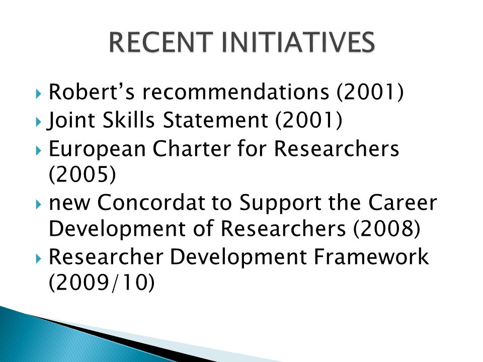  Robert's recommendations (2001)  Joint Skills Statement (2001)  European Charter for Researchers (2005)  new Concordat to Support the Career Development of Researchers (2008)  Researcher Development Framework (2009/10)