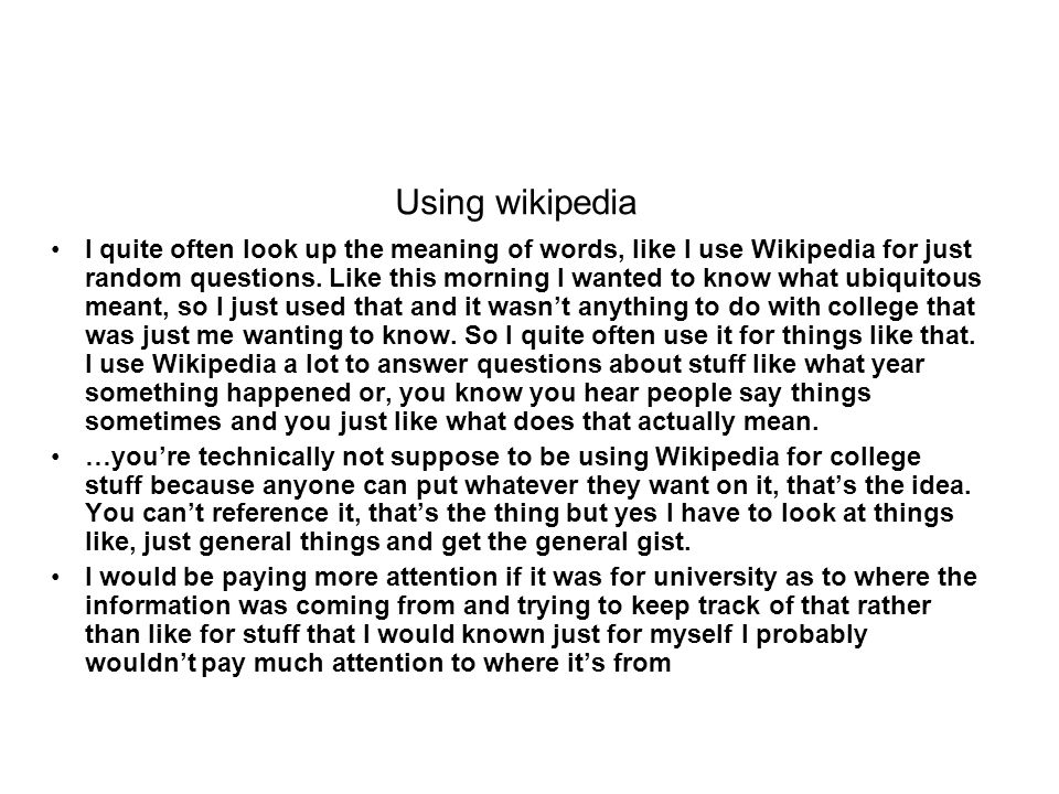 Using wikipedia I quite often look up the meaning of words, like I use Wikipedia for just random questions.