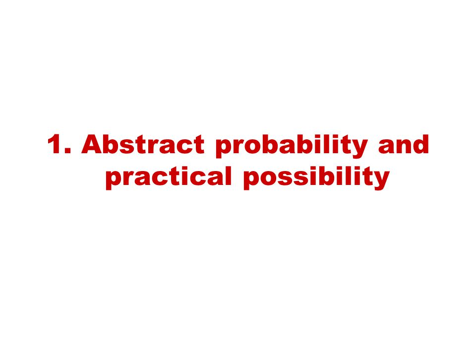 1. Abstract probability and practical possibility
