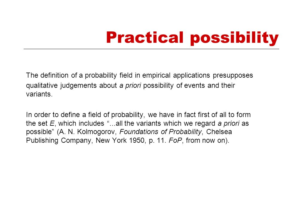 The definition of a probability field in empirical applications presupposes qualitative judgements about a priori possibility of events and their variants.