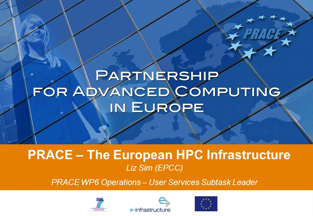 PRACE – The European HPC Infrastructure Liz Sim (EPCC) PRACE WP6 Operations – User Services Subtask Leader