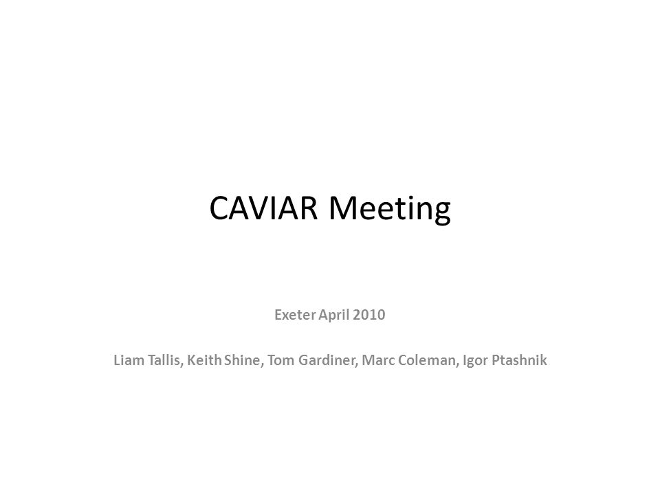 CAVIAR Meeting Exeter April 2010 Liam Tallis, Keith Shine, Tom Gardiner, Marc Coleman, Igor Ptashnik
