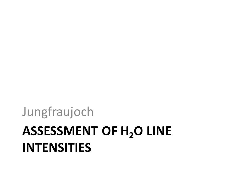 ASSESSMENT OF H 2 O LINE INTENSITIES Jungfraujoch