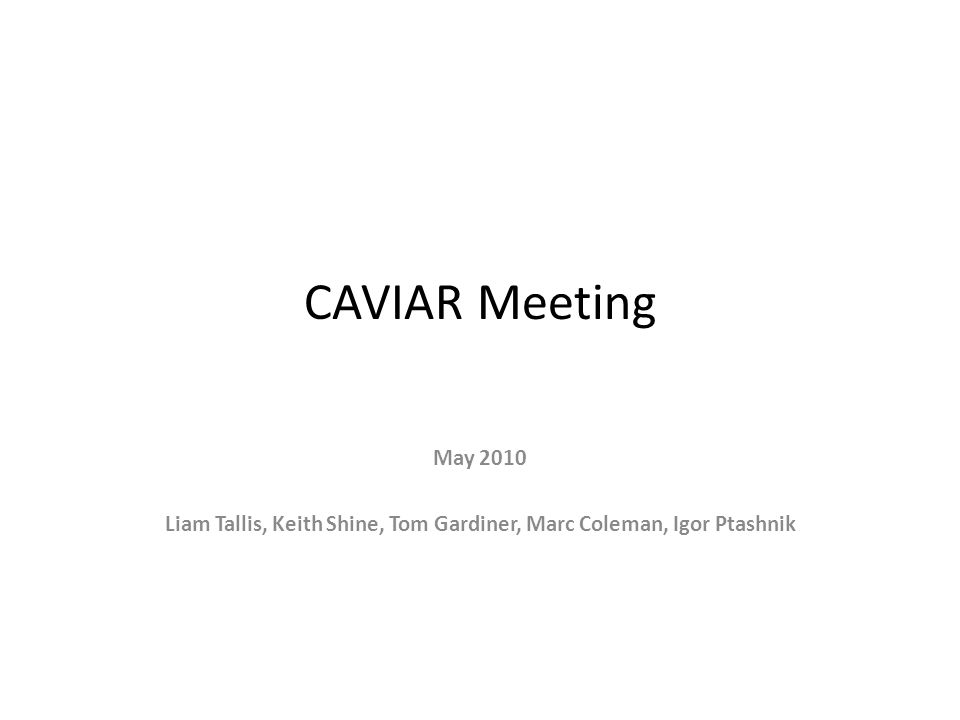 CAVIAR Meeting May 2010 Liam Tallis, Keith Shine, Tom Gardiner, Marc Coleman, Igor Ptashnik