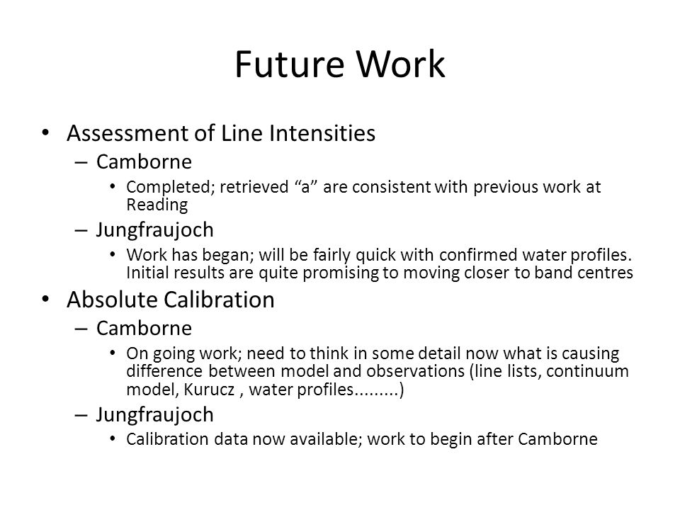 Future Work Assessment of Line Intensities – Camborne Completed; retrieved a are consistent with previous work at Reading – Jungfraujoch Work has began; will be fairly quick with confirmed water profiles.
