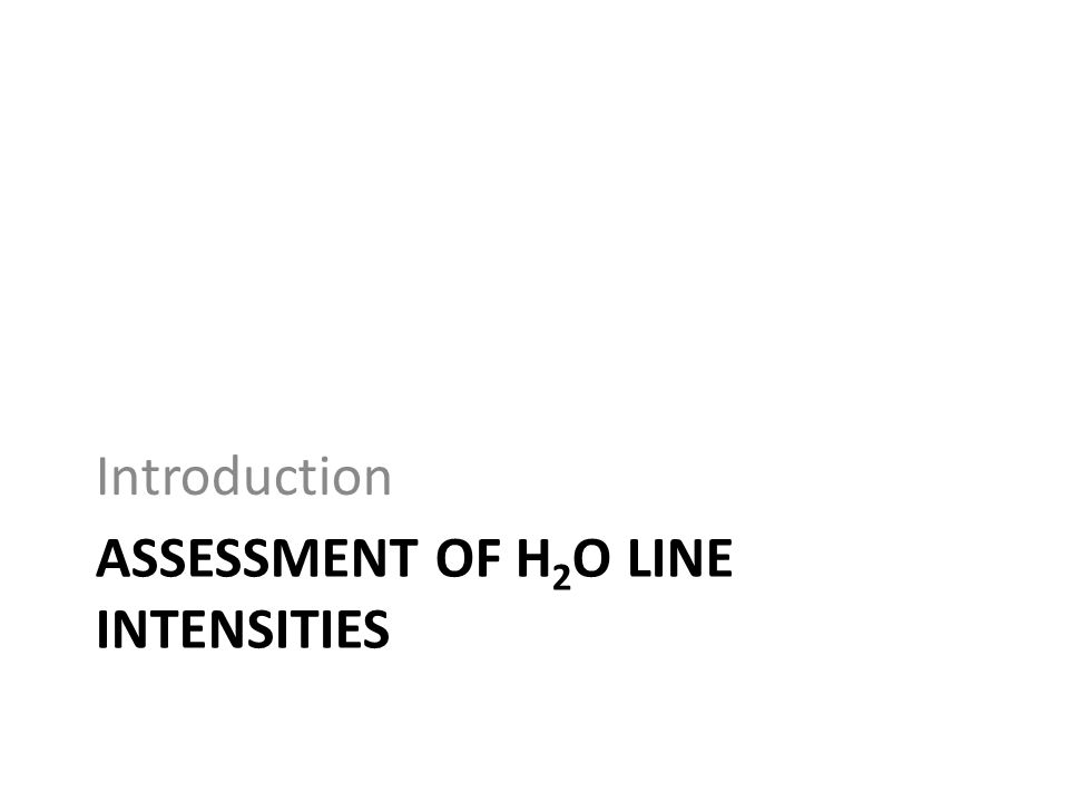ASSESSMENT OF H 2 O LINE INTENSITIES Introduction