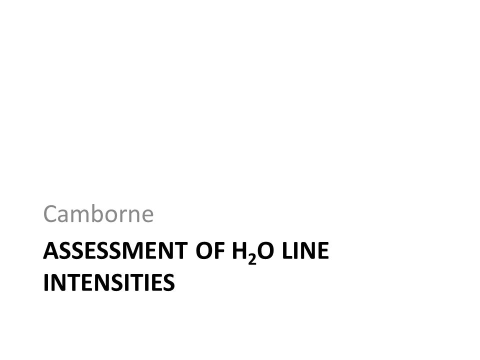 ASSESSMENT OF H 2 O LINE INTENSITIES Camborne