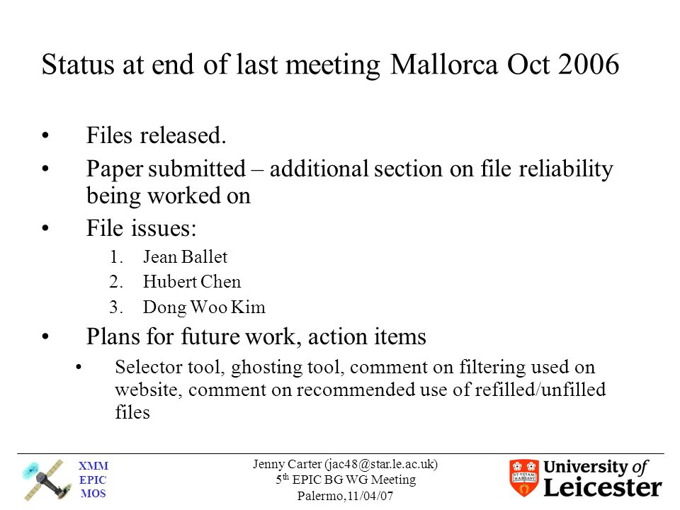 XMM EPIC MOS Jenny Carter (jac48@star.le.ac.uk) 5 th EPIC BG WG Meeting Palermo,11/04/07 Status at end of last meeting Mallorca Oct 2006 Files release
