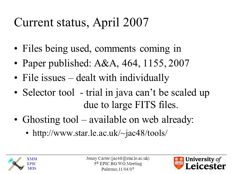 XMM EPIC MOS Jenny Carter (jac48@star.le.ac.uk) 5 th EPIC BG WG Meeting Palermo,11/04/07 Current status, April 2007 Files being used, comments coming