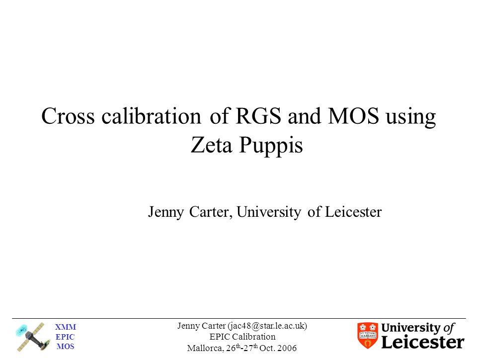 XMM EPIC MOS Jenny Carter (jac48@star.le.ac.uk) EPIC Calibration Mallorca, 26 th -27 th Oct.