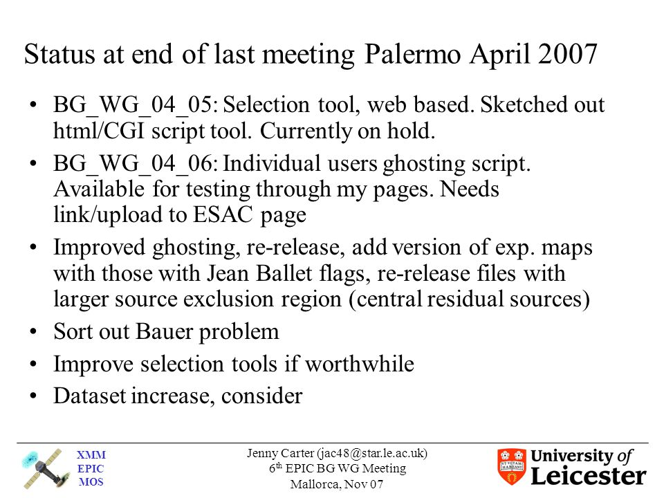 XMM EPIC MOS Jenny Carter (jac48@star.le.ac.uk) 6 th EPIC BG WG Meeting Mallorca, Nov 07 Effects of ghosting/refilled files Query from UG – how to filter out good events that are now, for example in the wrong position spatially in the event file, or how to consider 'bad' events that have been ghosted into a 'good' area.