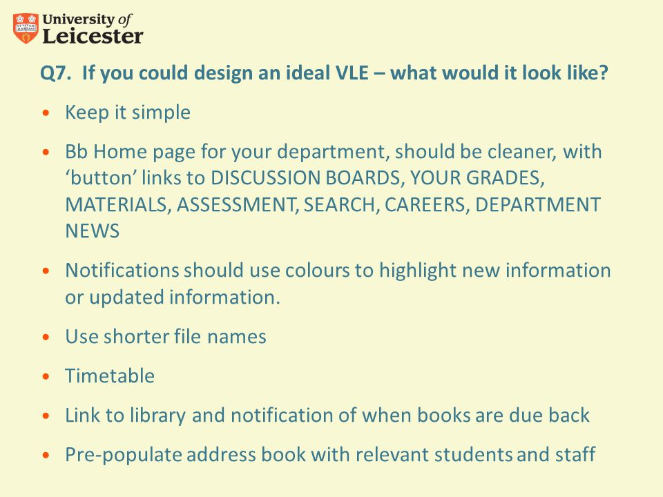 Q7. If you could design an ideal VLE – what would it look like.