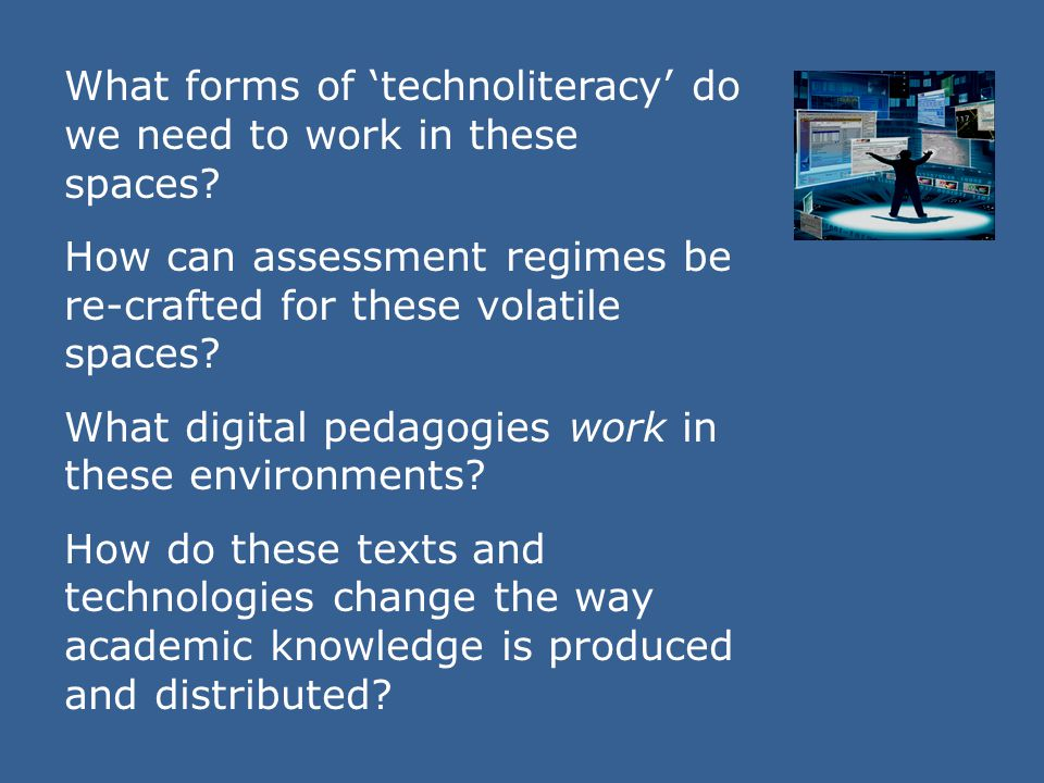 What forms of 'technoliteracy' do we need to work in these spaces.
