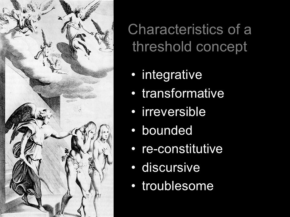 Characteristics of a threshold concept integrative transformative irreversible bounded re-constitutive discursive troublesome
