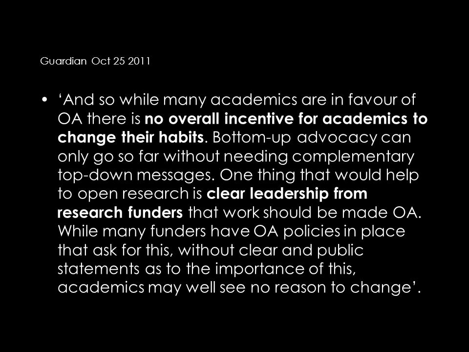 Guardian Oct 25 2011 'And so while many academics are in favour of OA there is no overall incentive for academics to change their habits.