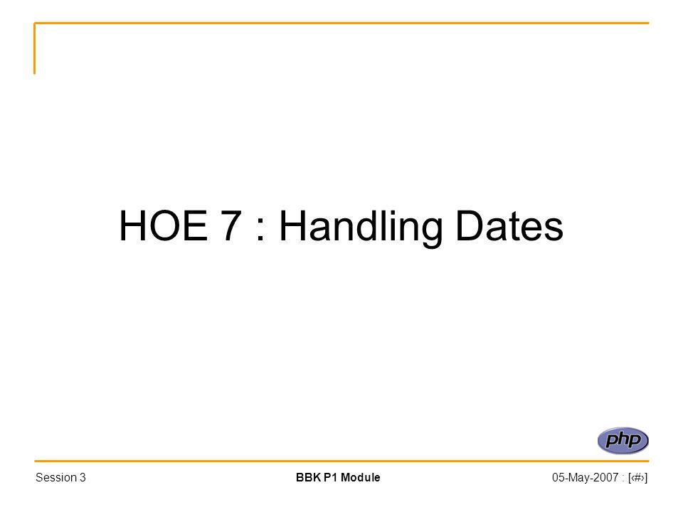 Session 3BBK P1 Module05-May-2007 : [‹#›] HOE 7 : Handling Dates