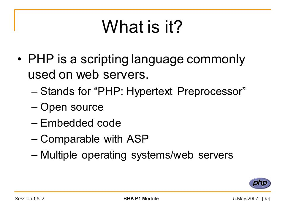 Session 1 & 2BBK P1 Module5-May-2007 : [‹#›] Displaying data <?php echo 'Hello World.