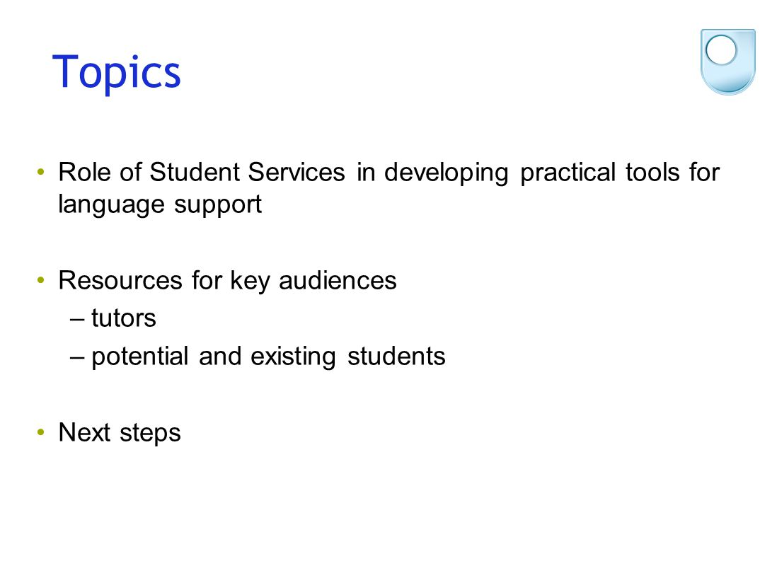 Topics Role of Student Services in developing practical tools for language support Resources for key audiences –tutors –potential and existing student
