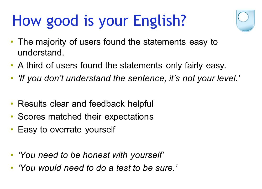 How good is your English? The majority of users found the statements easy to understand. A third of users found the statements only fairly easy. 'If y