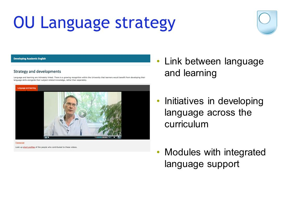 OU Language strategy Link between language and learning Initiatives in developing language across the curriculum Modules with integrated language supp
