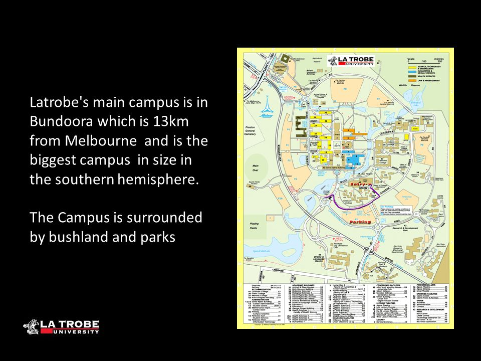 Latrobe's main campus is in Bundoora which is 13km from Melbourne and is the biggest campus in size in the southern hemisphere. The Campus is surround