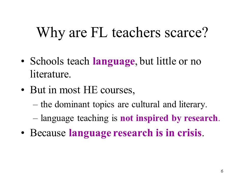 6 Why are FL teachers scarce. Schools teach language, but little or no literature.
