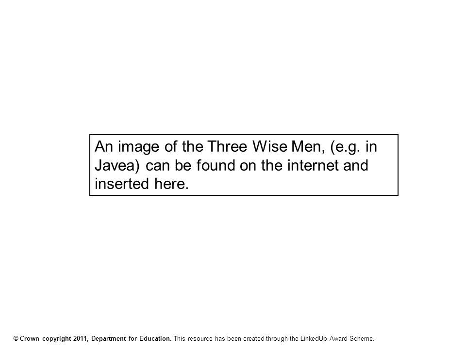 © Crown copyright 2011, Department for Education. This resource has been created through the LinkedUp Award Scheme. An image of the Three Wise Men, (e