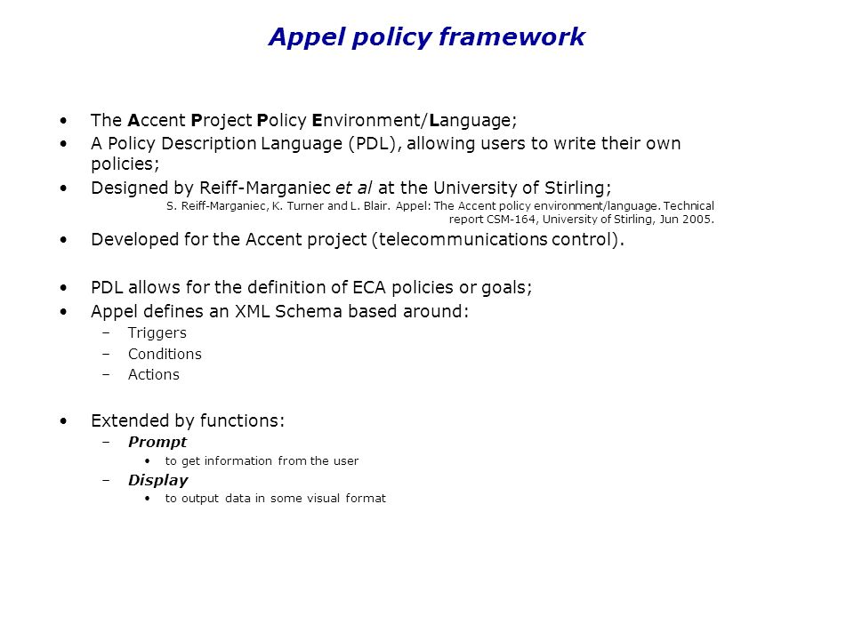 Appel policy framework The Accent Project Policy Environment/Language; A Policy Description Language (PDL), allowing users to write their own policies