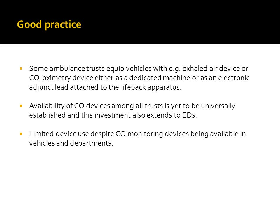  Some ambulance trusts equip vehicles with e.g. exhaled air device or CO-oximetry device either as a dedicated machine or as an electronic adjunct le