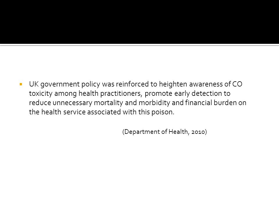  UK government policy was reinforced to heighten awareness of CO toxicity among health practitioners, promote early detection to reduce unnecessary m
