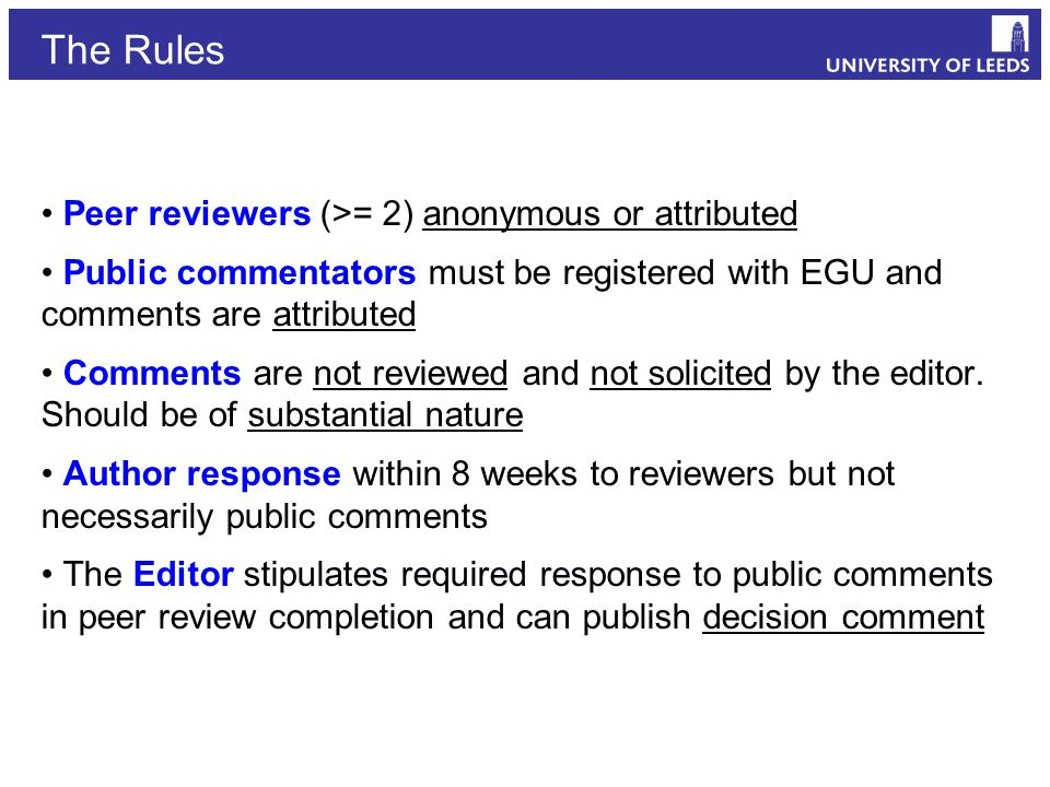 The Rules Peer reviewers (>= 2) anonymous or attributed Public commentators must be registered with EGU and comments are attributed Comments are not reviewed and not solicited by the editor.