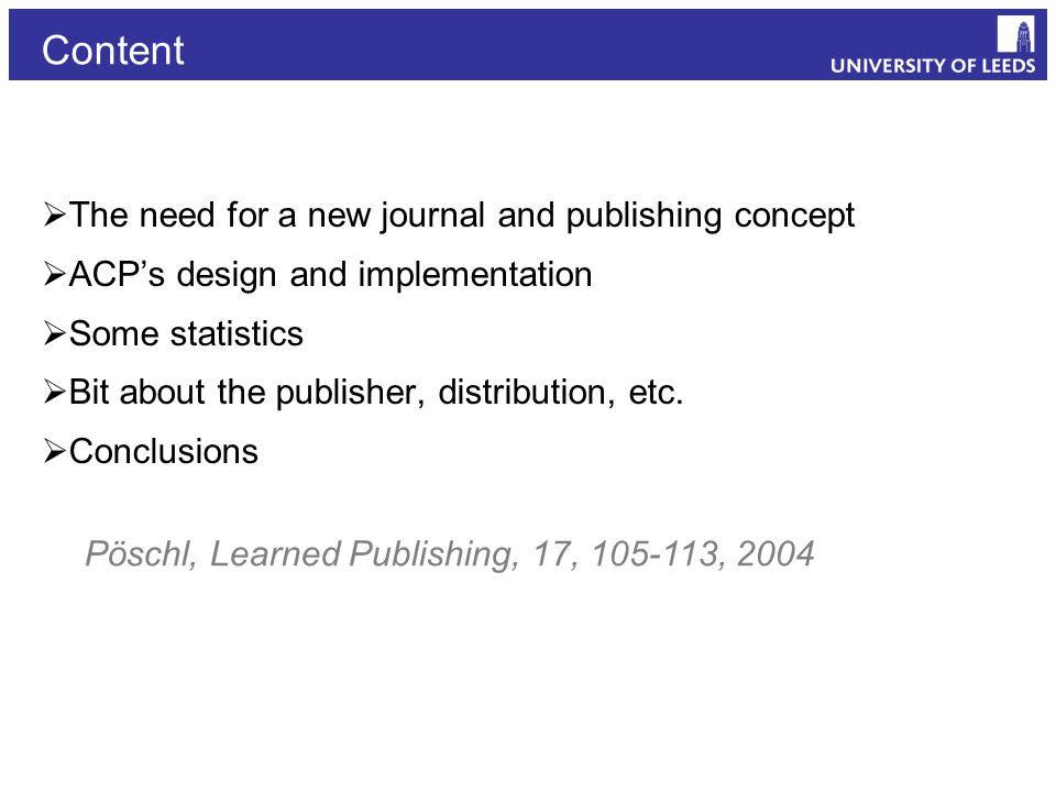 Content  The need for a new journal and publishing concept  ACP's design and implementation  Some statistics  Bit about the publisher, distribution, etc.