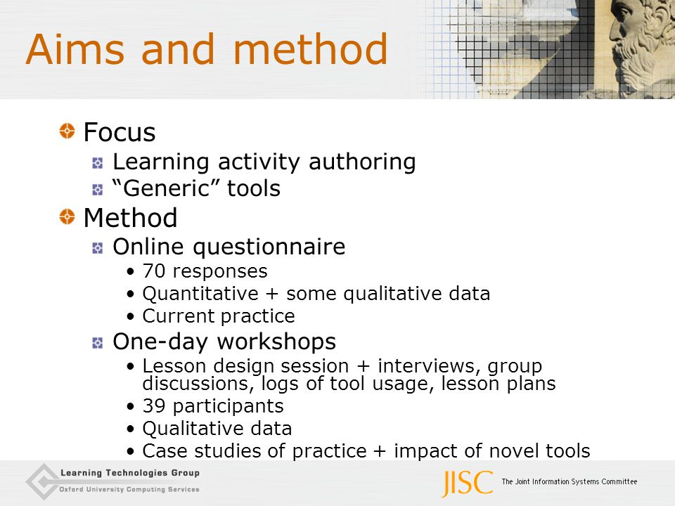 "Focus Learning activity authoring ""Generic"" tools Method Online questionnaire 70 responses Quantitative + some qualitative data Current practice One-d"