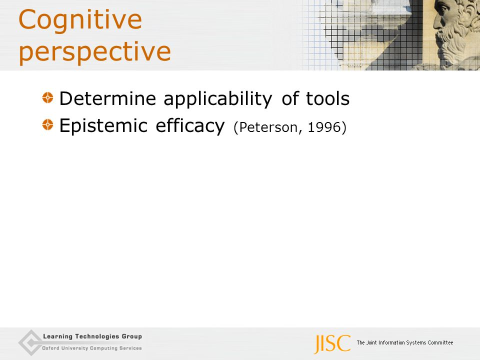 Cognitive perspective Determine applicability of tools Epistemic efficacy (Peterson, 1996)