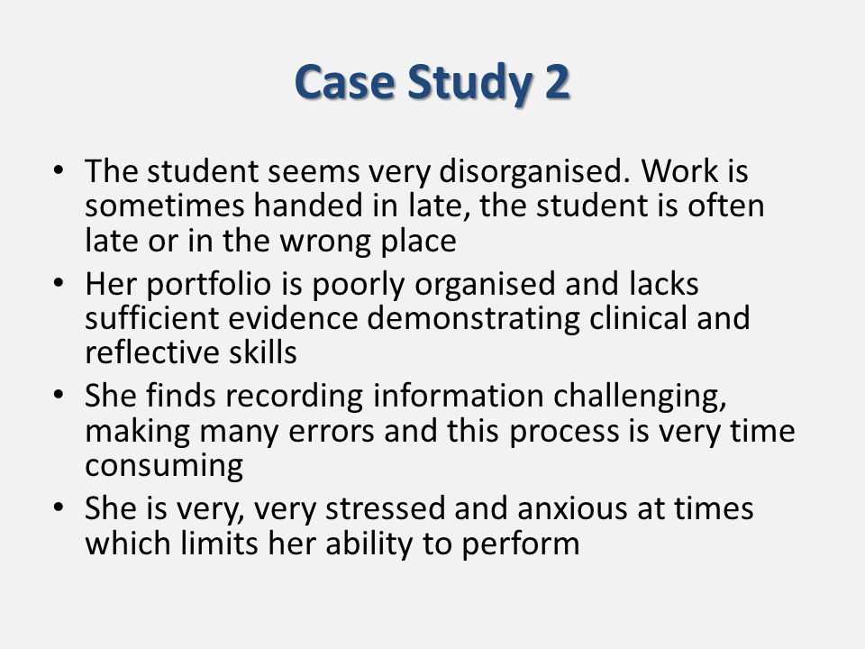 Case Study 2 The student seems very disorganised.