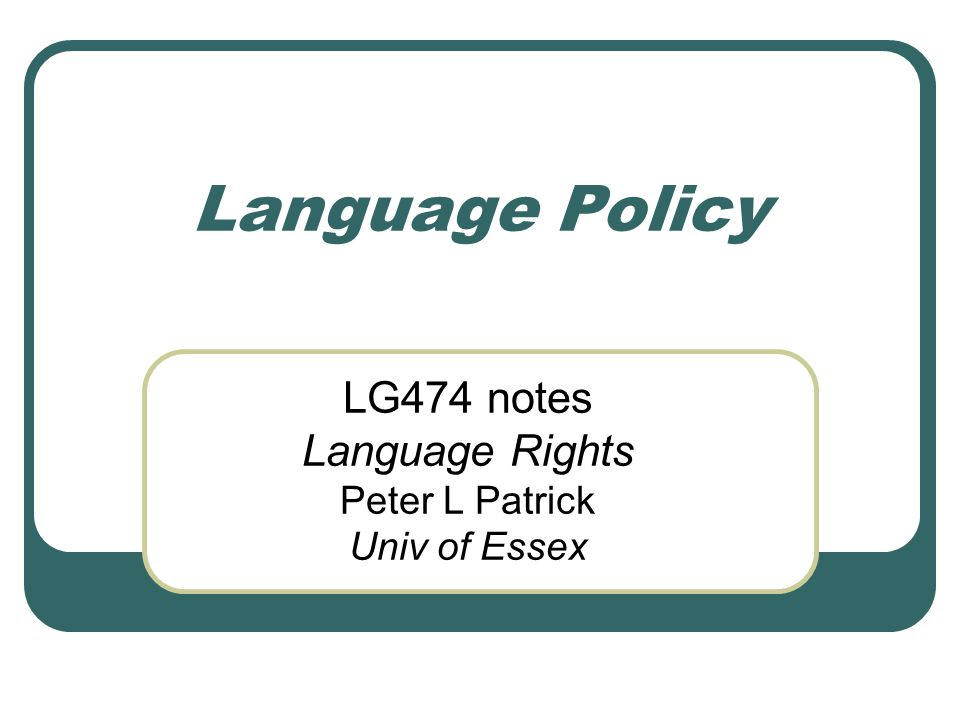 Language Policy LG474 notes Language Rights Peter L Patrick Univ of Essex