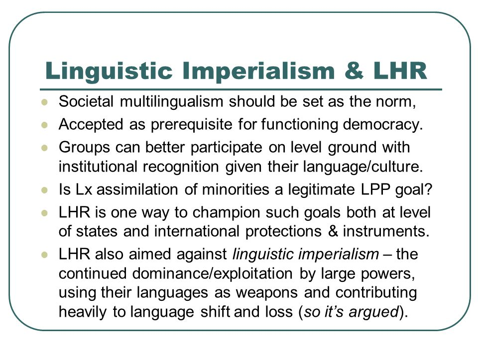 Linguistic Imperialism & LHR Societal multilingualism should be set as the norm, Accepted as prerequisite for functioning democracy.