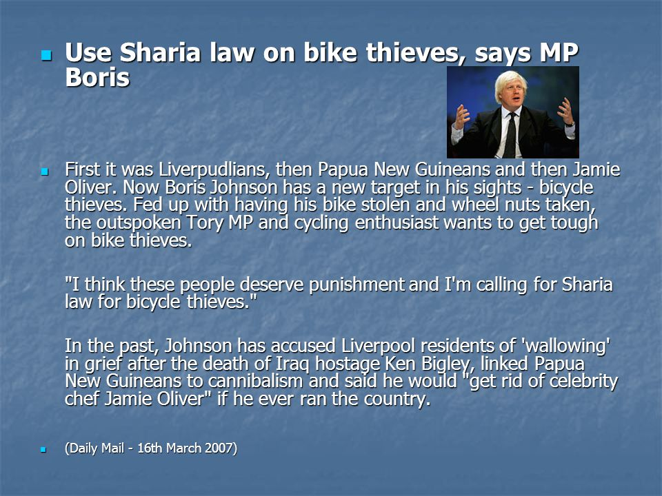 Use Sharia law on bike thieves, says MP Boris Use Sharia law on bike thieves, says MP Boris First it was Liverpudlians, then Papua New Guineans and then Jamie Oliver.