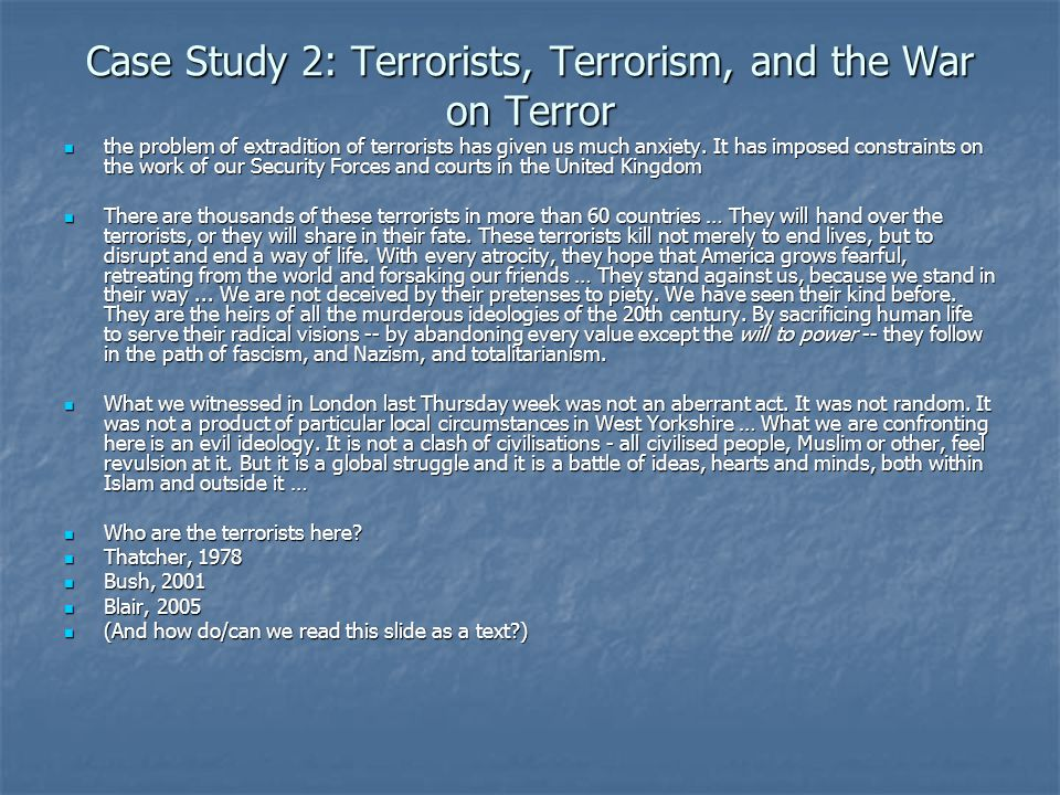 Case Study 2: Terrorists, Terrorism, and the War on Terror the problem of extradition of terrorists has given us much anxiety.