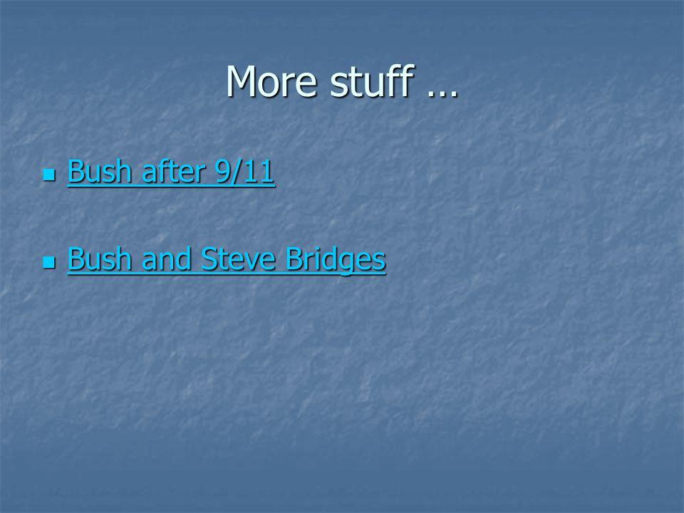 More stuff … Bush after 9/11 Bush after 9/11 Bush after 9/11 Bush after 9/11 Bush and Steve Bridges Bush and Steve Bridges Bush and Steve Bridges Bush and Steve Bridges