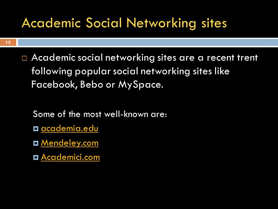 Academic Social Networking sites  Academic social networking sites are a recent trent following popular social networking sites like Facebook, Bebo or MySpace.