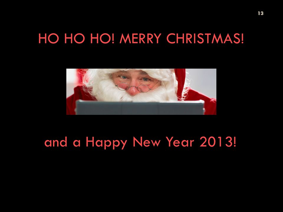 HO HO HO! MERRY CHRISTMAS! 13 and a Happy New Year 2013!