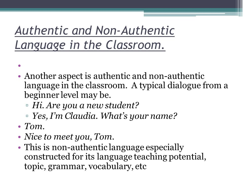 Authentic and Non-Authentic Language in the Classroom. Another aspect is authentic and non-authentic language in the classroom. A typical dialogue fro