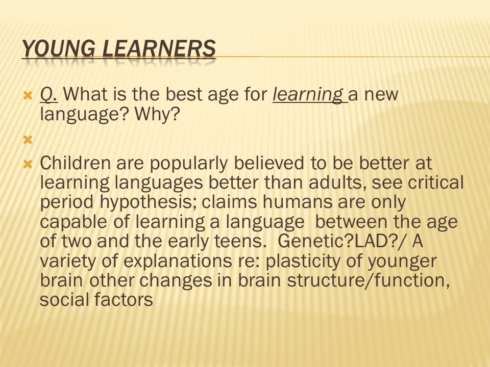  Q. What is the best age for learning a new language.