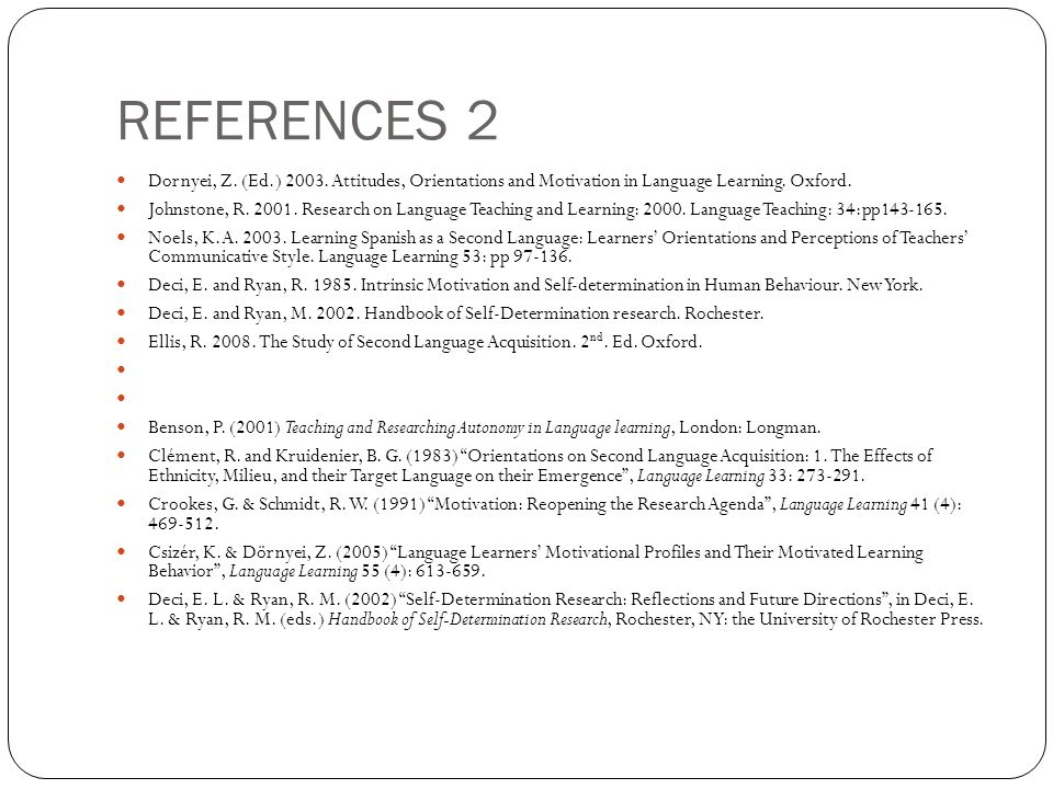 REFERENCES 2 Dornyei, Z. (Ed.) 2003. Attitudes, Orientations and Motivation in Language Learning. Oxford. Johnstone, R. 2001. Research on Language Tea